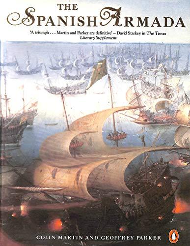 The Spanish Armada By Colin R. Martin, RN, BSc, MSc, PhD, MBA, YCAP, FHEA, C.Psychol, AFBPsS, C.Sci