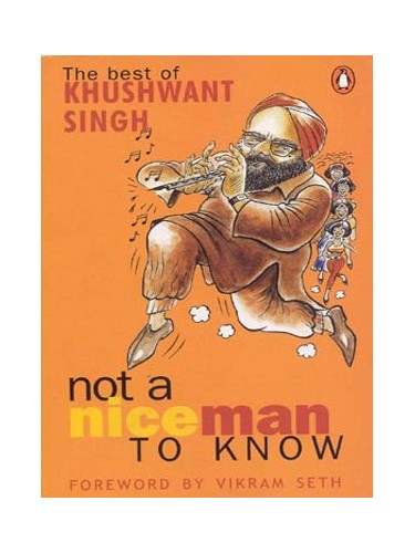 Not a Nice Man to Know: The Best of Khushwant Singh By Khushwant Singh