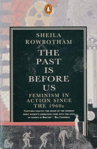 The Past is Before Us: Feminism in Action Since the 1960S By Sheila Rowbotham