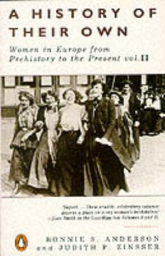 A History of Their Own, Volume 2: Women in Europe from Prehistory to the Present: v. 2 By Bonnie S. Anderson