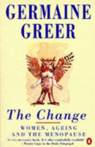 The Change: Women, Ageing and the Menopause by Dr. Germaine Greer