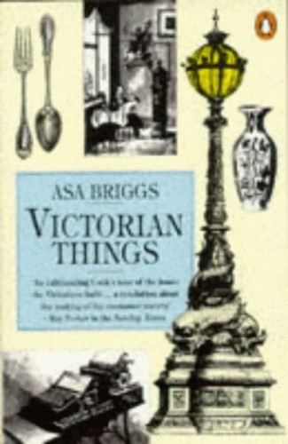 Victorian Things By Asa Briggs