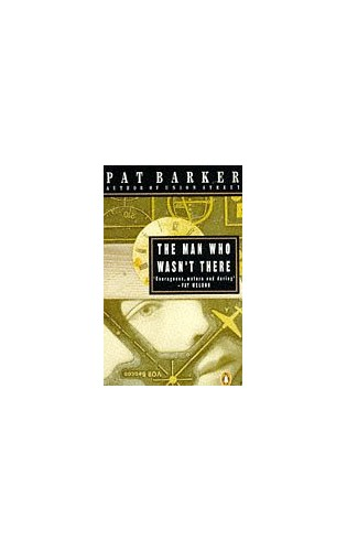 The Man Who Wasn't There By Pat Barker