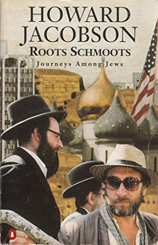 Roots Schmoots: Journeys Among Jews by Howard Jacobson