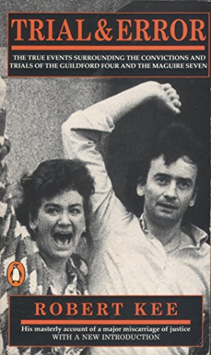 Trial and Error Trial and Error: The Maguires, the Guildford Pub Bombings and British Justice By Robert Kee