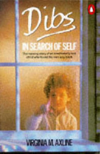 Dibs in Search of Self: Personality Development in Play Therapy By Virginia M. Axline