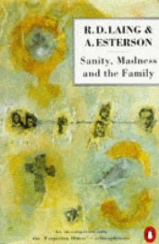 Sanity, Madness And the Family: Families of Schizophrenics (Penguin psychology) By R. D. Laing
