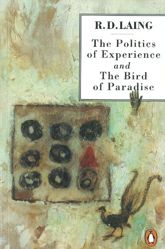 The Politics of Experience and The Bird of Paradise By R. D. Laing