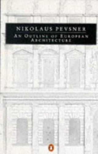 An Outline of European Architecture (Penguin Books) By Nikolaus Pevsner