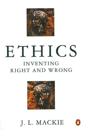Ethics: Inventing Right and Wrong By J. L. MacKie