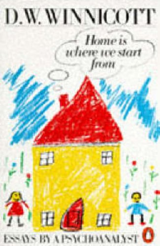 Home is Where We Start from: Essays by a Psychoanalyst By Clare Winnicott