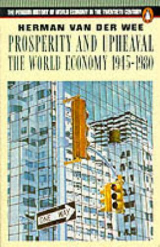 Prosperity and Upheaval: World Economy, 1945-80 by Herman van der Wee