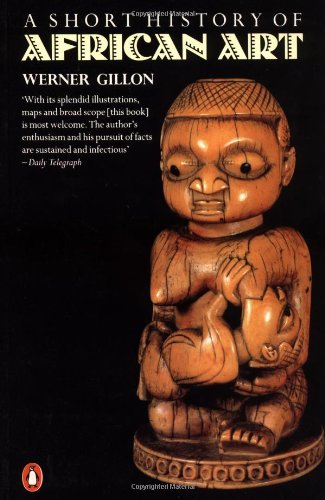 A Short History of African Art By Werner Gillon