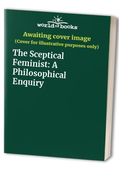 The Sceptical Feminist: A Philosophical Enquiry (Penguin Women's Studies) By Janet Radcliffe Richards