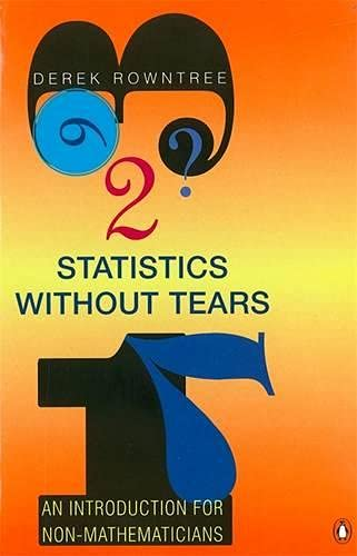 Statistics without Tears: An Introduction for Non-Mathematicians by Derek Rowntree