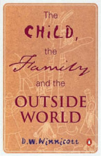 The Child, the Family, and the Outside World By D. W. Winnicott