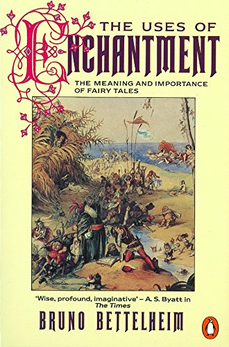 The Uses of Enchantment: The Meaning and Importance of Fairy Tales (Penguin Psychology) By Bruno Bettelheim