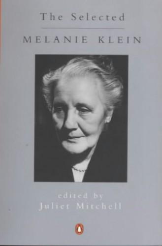 The Selected Melanie Klein by Melanie Klein