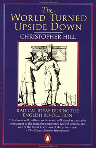 The World Turned Upside Down: Radical Ideas During the English Revolution (Penguin History) By Christopher Hill