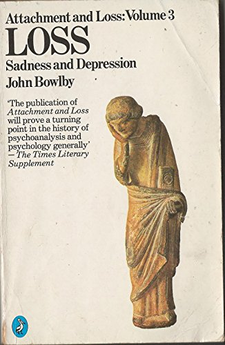 Attachment And Loss, Vol 3: Loss: Sadness And Depression: Loss - Sadness and Depression v. 3 (Penguin psychology) By John Bowlby