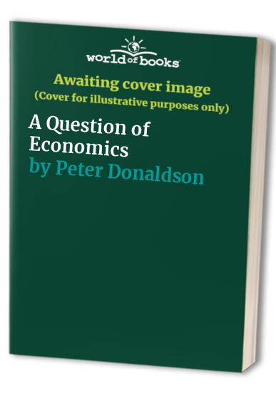 A Question of Economics By Peter Donaldson