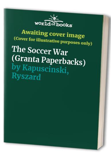 The Soccer War Granta Paperbacks World Of Books