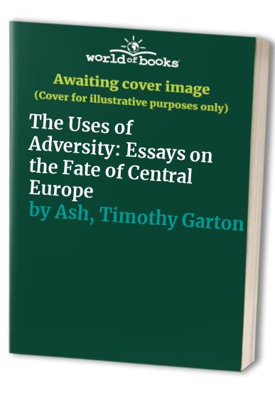 The Uses of Adversity By Timothy Garton Ash