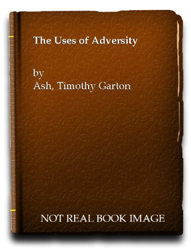 Uses of Adversity By Timothy Garton Ash