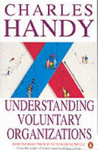 Understanding Voluntary Organizations: How To Make Them Function Effectively (Penguin business) By Charles B. Handy