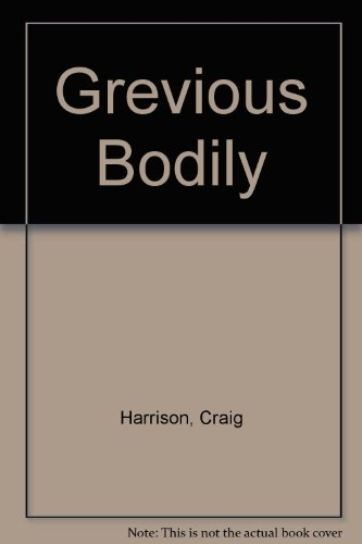Grevious Bodily By Craig Harrison