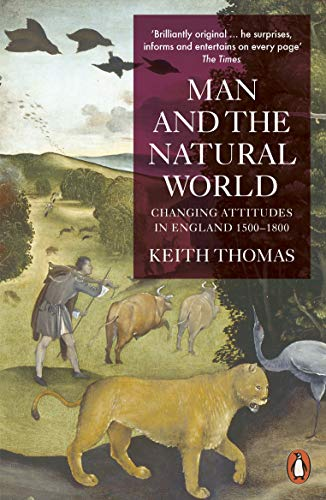 Man and the Natural World: Changing Attitudes in England 1500-1800 (Penguin Press History) By Keith Thomas