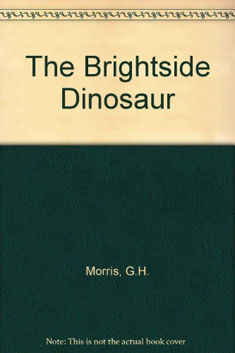 The Brightside Dinosaur By G.H. Morris