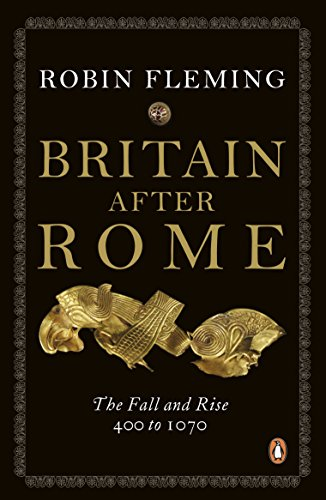 Britain After Rome: The Fall and Rise, 400 to 1070: Anglo-Saxon Britain Vol 2 (The Penguin History of Britain) By Robin Fleming