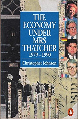 The Economy Under Mrs. Thatcher By Christopher Johnson