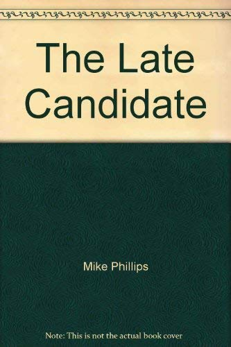 The Late Candidate By Mike Phillips