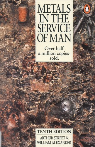 Metals in the Service of Man By Arthur Street;William Alexander