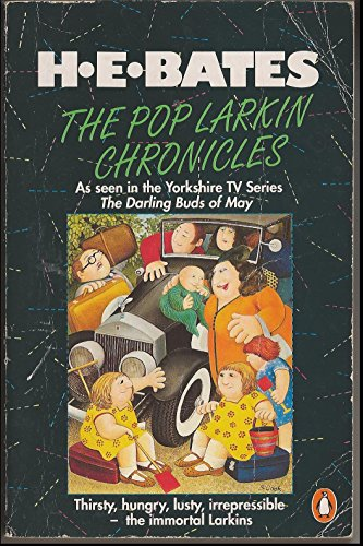 Pop Larkin Chronicles The Pop Larkin Chronicles: The Darling Buds of May;a Breath of French   Air;when the Green Woods Laugh;Oh! to be in England;a Little of what You Fancy By H.E. Bates