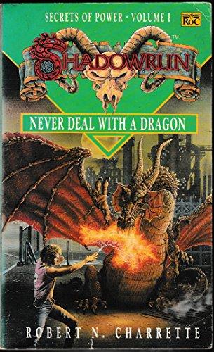 Shadowrun: Secrets of Power, Volume 1: Never Deal with a Dragon: Never Deal with a Dragon v. 1 (Roc) By Robert N. Charrette
