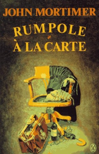 Rumpole a la Carte By Sir John Mortimer