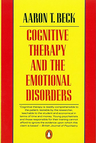 Cognitive Therapy and the Emotional Disorders by Aaron T. Beck, M.D.