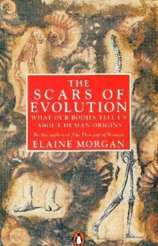 The Scars of Evolution: What Our Bodies Tell Us About Human Origins (Penguin Press Science S.) By Elaine Morgan