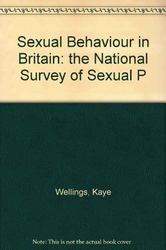 Sexual Behaviour in Britain: The National Survey of Sexual Attitudes & Lifestyles: The National Survey of Sexual Attitudes and Lifestyles By Kaye Wellings