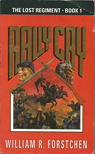 The Lost Regiment 1: Rally Cry: Rally Cry v. 1 (Roc) By William R. Forstchen