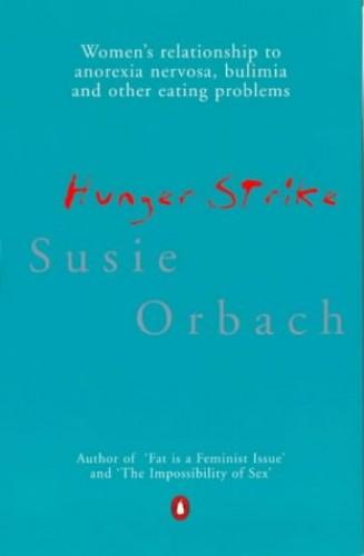 Hunger Strike By Susie Orbach