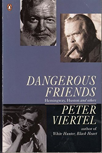 Dangerous Friends: Hemingway, Huston and Others By Peter Viertel