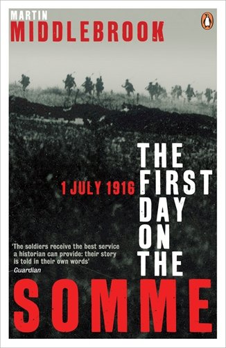 The First Day on the Somme: 1 July 1916 (Penguin History) By Martin Middlebrook