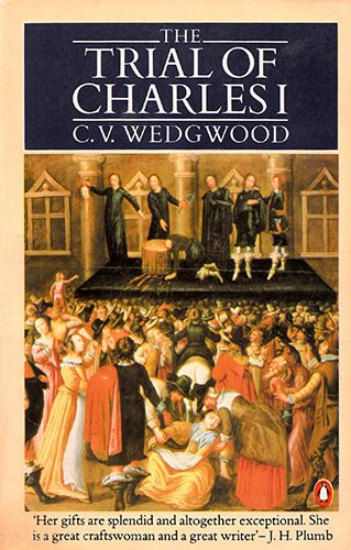 The Trial of Charles I By C.V. Wedgwood