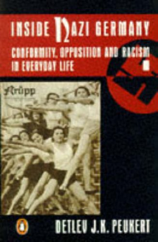 Inside Nazi Germany: Conformity, Opposition And Racism in Everyday Life By Detler J.K. Peukert