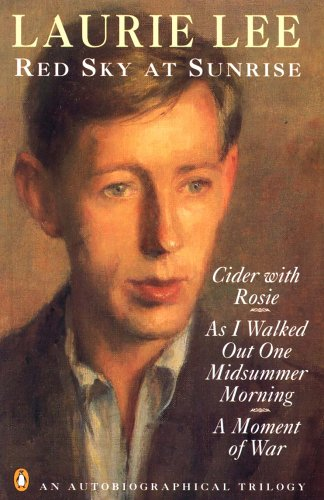 Red Sky at Sunrise Red Sky at Sunrise: Cider with Rosie, As I Walked Out One Midsummer Morning, A Moment of War By Laurie Lee