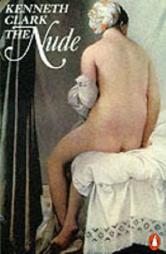 The Nude: A Study of Ideal Art (Penguin Art & Architecture)